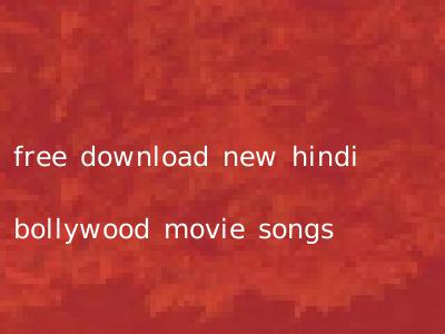 free download new hindi bollywood movie songs