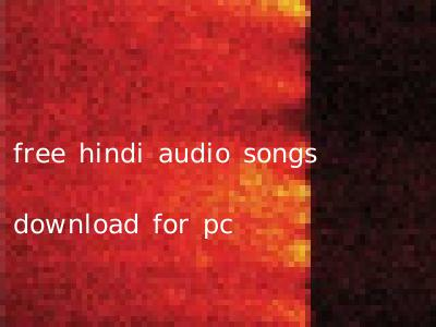 free hindi audio songs download for pc