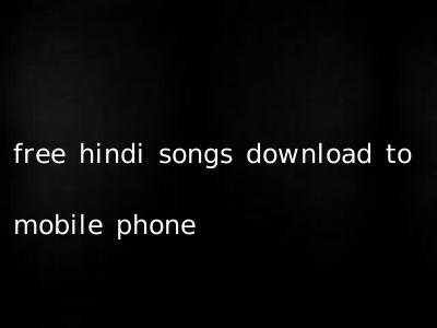 free hindi songs download to mobile phone