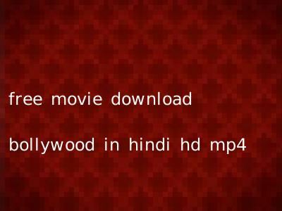 free movie download bollywood in hindi hd mp4
