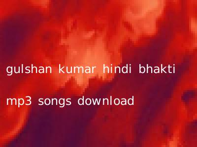 gulshan kumar hindi bhakti mp3 songs download