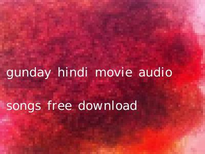 gunday hindi movie audio songs free download