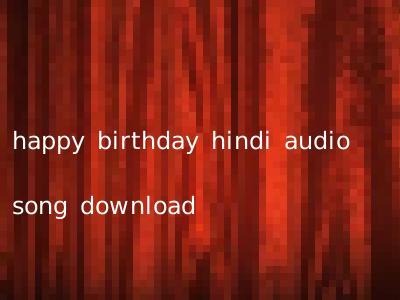 happy birthday hindi audio song download