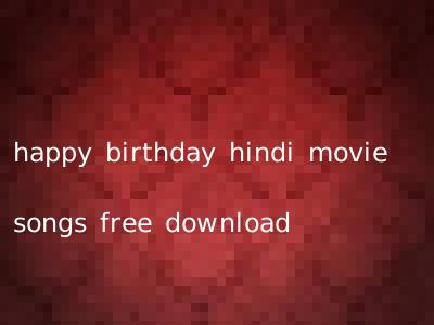 happy birthday hindi movie songs free download
