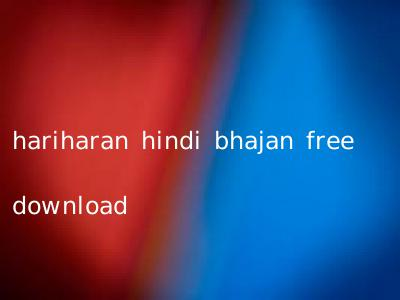 hariharan hindi bhajan free download