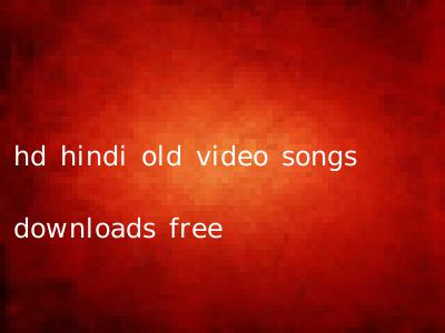 hd hindi old video songs downloads free
