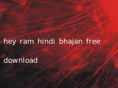 hey ram hindi bhajan free download