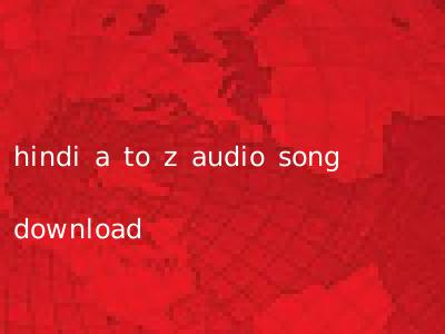 hindi a to z audio song download
