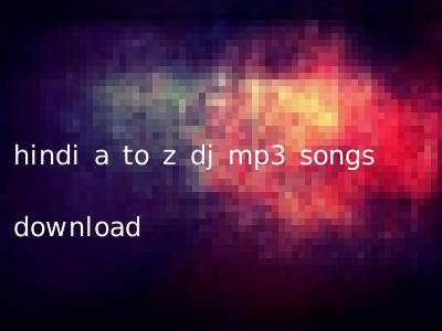 bollywood a to z dj mp3 songs download