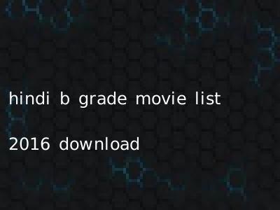 hindi b grade movie list 2016 download