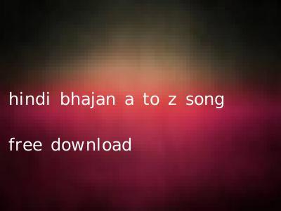 hindi bhajan a to z song free download