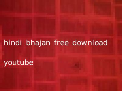 hindi bhajan free download youtube