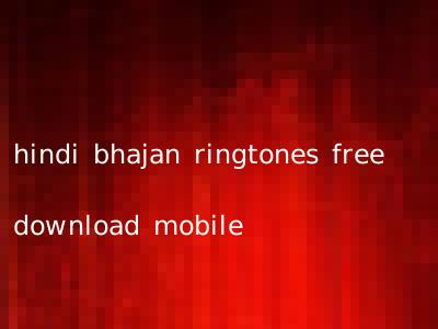 hindi bhajan ringtones free download mobile