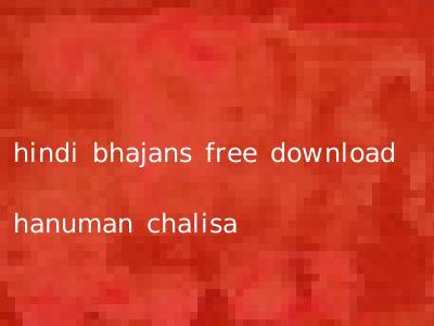 hindi bhajans free download hanuman chalisa