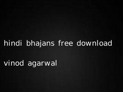 hindi bhajans free download vinod agarwal