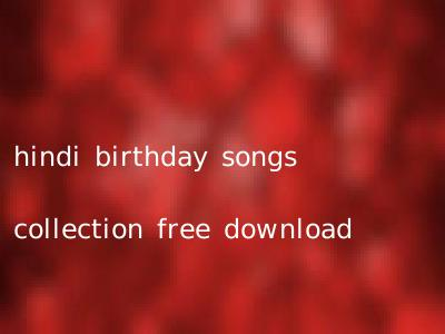 hindi birthday songs collection free download