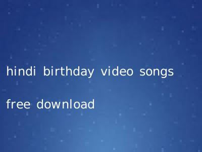 hindi birthday video songs free download