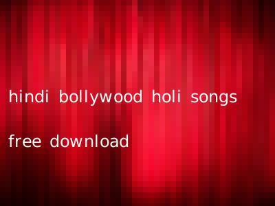 hindi bollywood holi songs free download