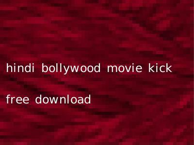 hindi bollywood movie kick free download