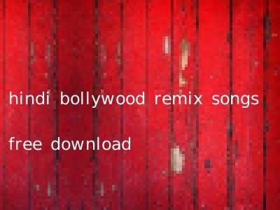 hindi bollywood remix songs free download