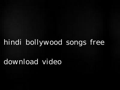 hindi bollywood songs free download video