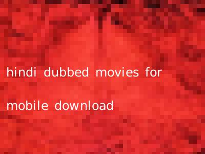hindi dubbed movies for mobile download