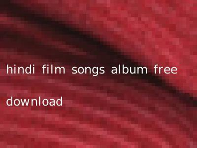 hindi film songs album free download