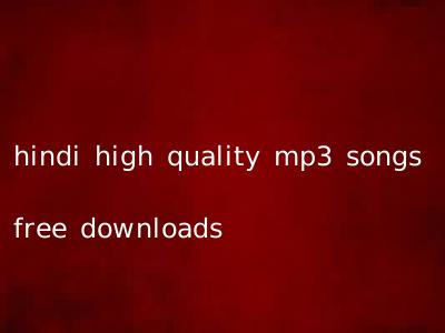 hindi high quality mp3 songs free downloads