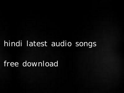 hindi latest audio songs free download
