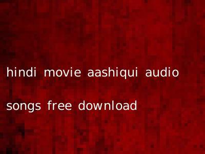 hindi movie aashiqui audio songs free download