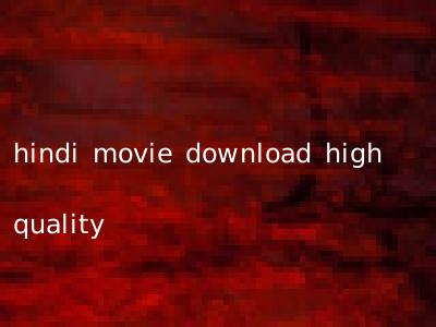 hindi movie download high quality