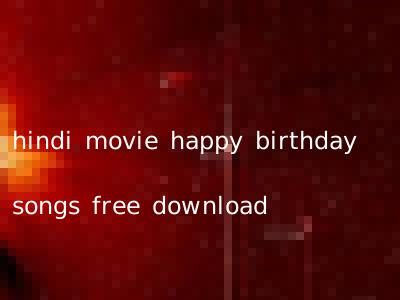 hindi movie happy birthday songs free download