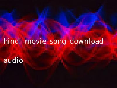 hindi movie song download audio