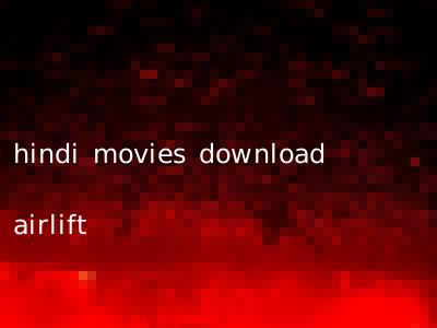 hindi movies download airlift