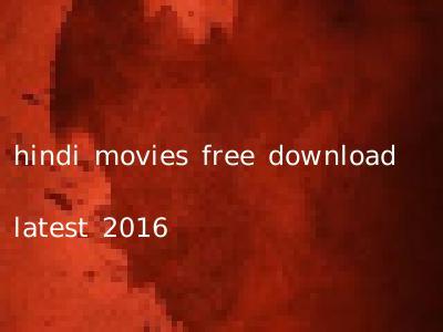 hindi movies free download latest 2016
