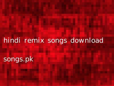 hindi remix songs download songs.pk