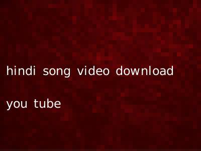 hindi song video download you tube