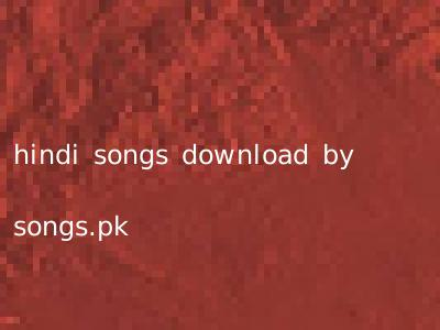 hindi songs download by songs.pk