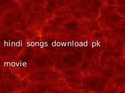 hindi songs download pk movie