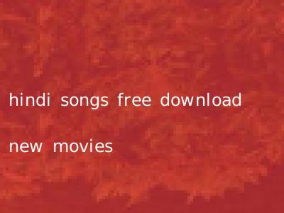 hindi songs free download new movies
