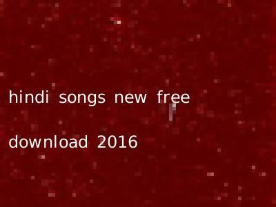 hindi songs new free download 2016
