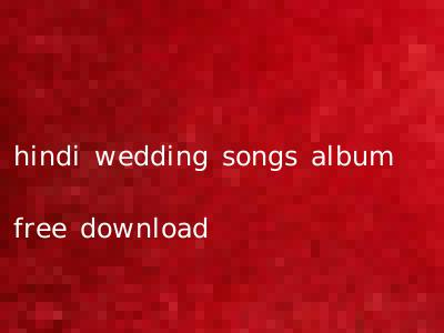 hindi wedding songs album free download