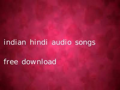 indian hindi audio songs free download