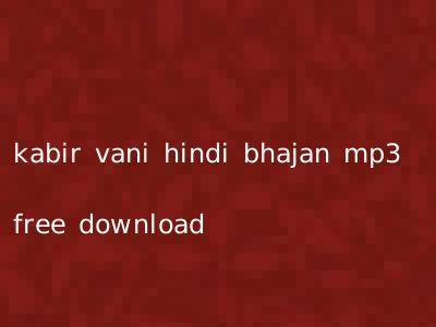 kabir vani hindi bhajan mp3 free download