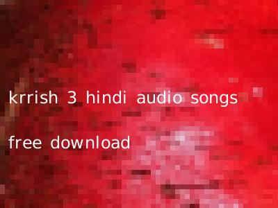 krrish 3 hindi audio songs free download