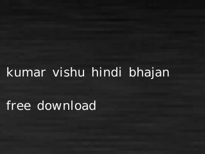 kumar vishu hindi bhajan free download