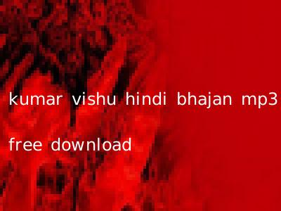 kumar vishu hindi bhajan mp3 free download