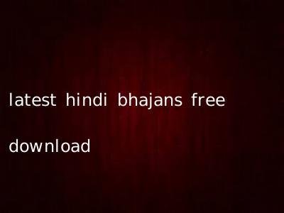 latest hindi bhajans free download