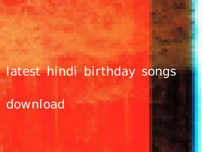 latest hindi birthday songs download