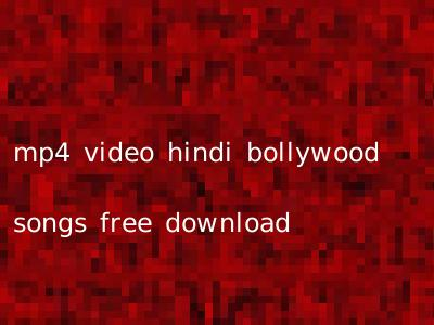 mp4 video hindi bollywood songs free download